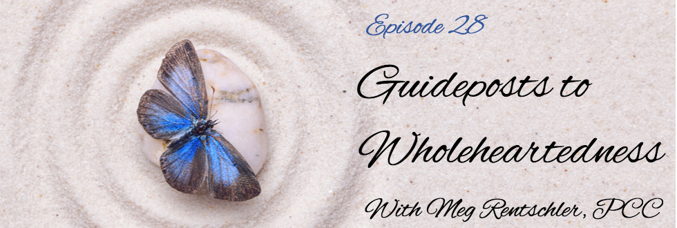 28: Guideposts to Wholeheartedness