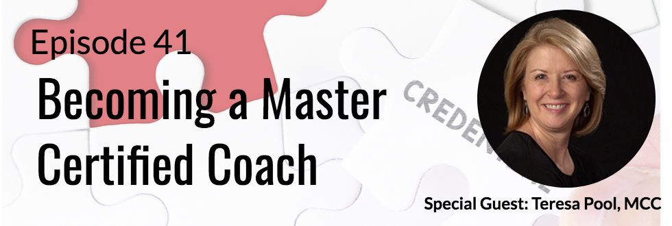 41: Becoming a Master Certified Coach with Teresa Pool, MCC