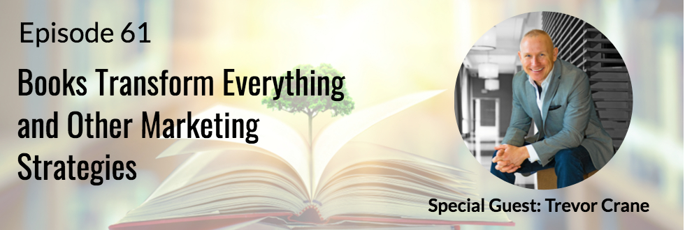 61: Books Transform Everything and Other Marketing Strategies with Trevor Crane