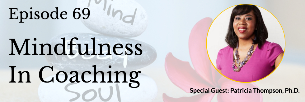 69: Mindfulness in Coaching with Patricia Thompson, PhD