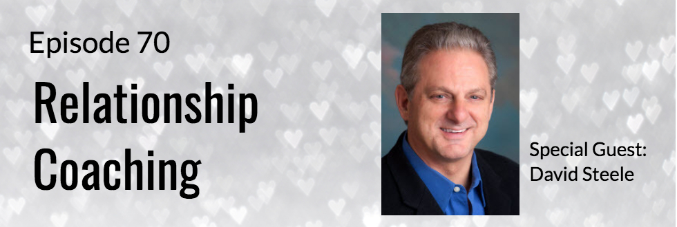 70: Relationship Coaching with David Steele