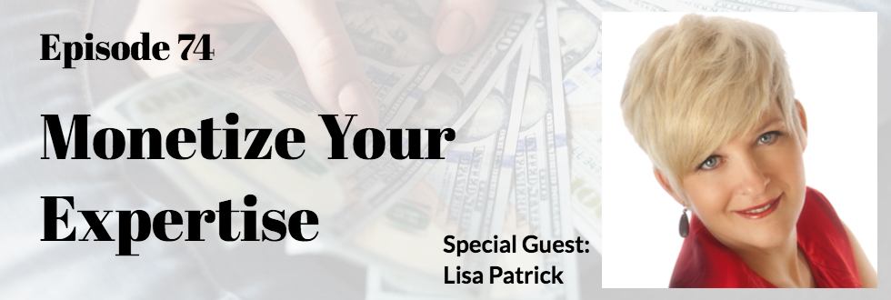 74: Monetize Your Expertise