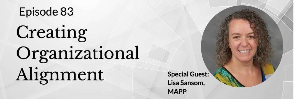 83: Lisa Sansom, MAPP: Creating Organizational Alignment