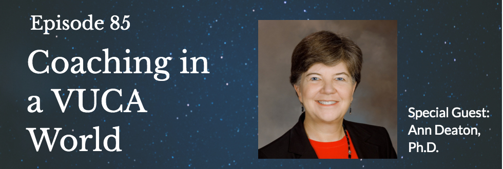 85: Coaching in a VUCA World: Ann Deaton, PhD