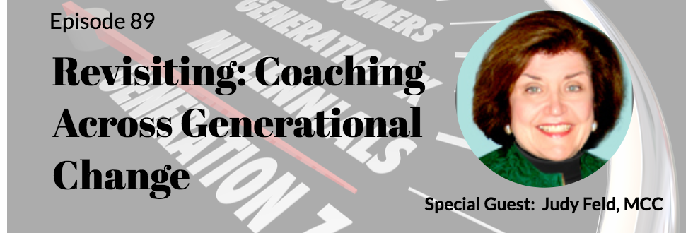 89: Revisiting Coaching Across Generational Change – Judy Feld, MCC