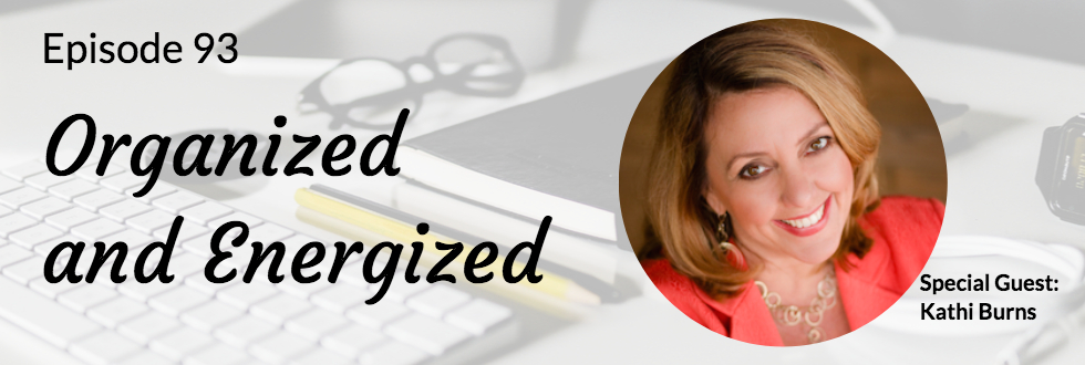 93: Kathi Burns, CPO: Organized and Energized