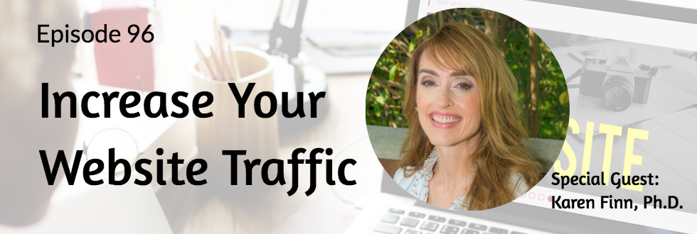 96: Karen Finn, Ph.D.: Increase Your Website Traffic