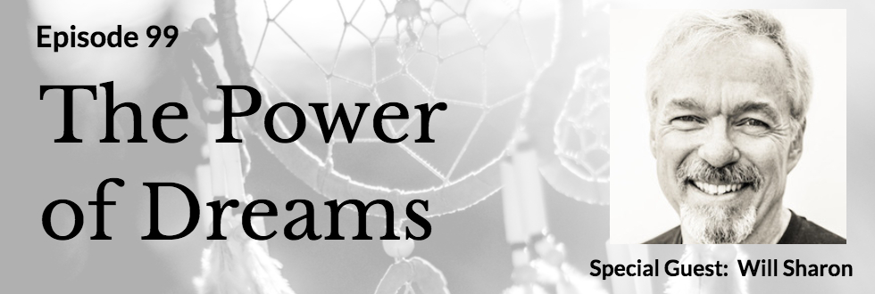 99: Will Sharon: The Power of Dreams