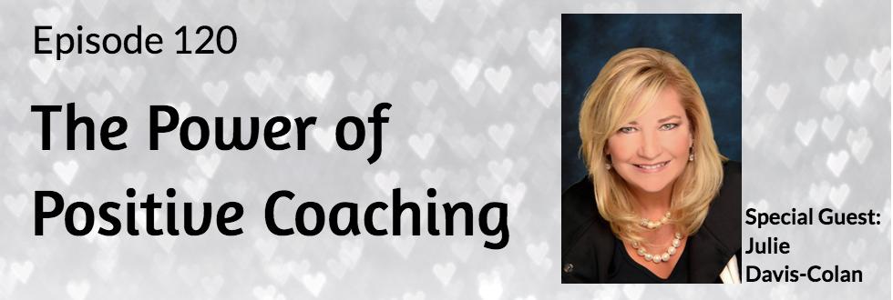 120: Julie Davis-Colan: The Power of Positive Coaching