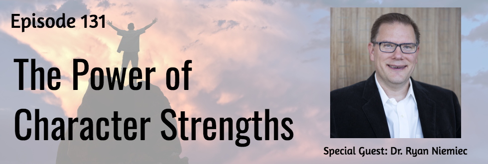 131: Dr. Ryan Niemiec: The Power of Character Strengths