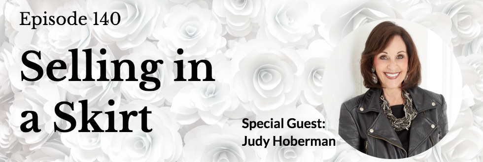 140: Selling in a Skirt and Other Sales Wisdom: Judy Hoberman