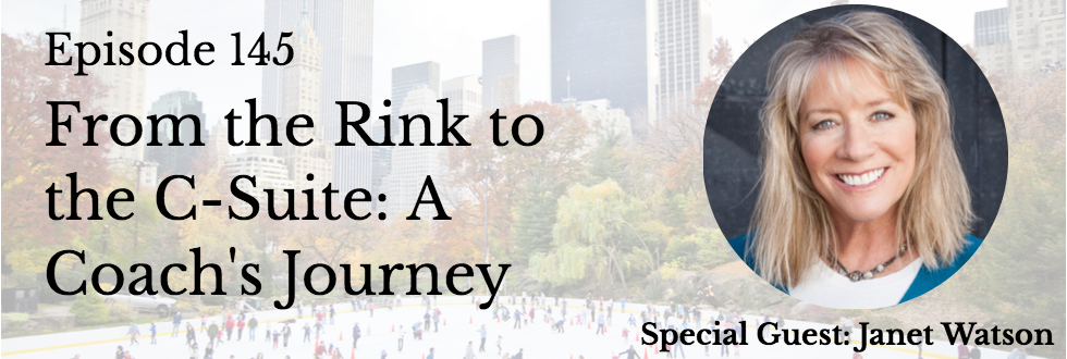 145: From the Rink to the C-Suite: A Coach's Journey: Janet Watson