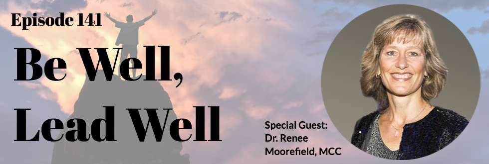 141: Be Well, Lead Well®️: Renee Moorefield, Ph.D.