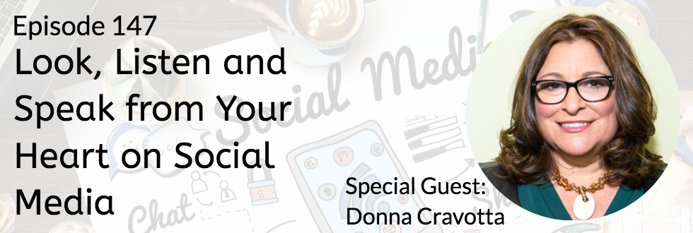 147: Look, Listen and Speak from your Heart on Social Media: Donna Cravotta