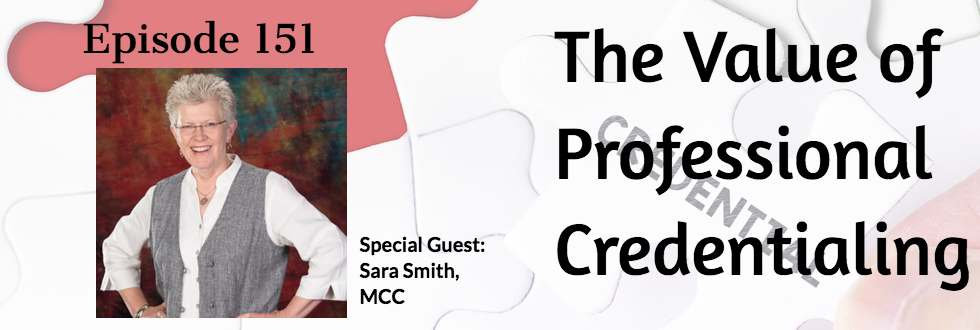 151: The Value of Professional Credentialing: Sara Smith, MCC