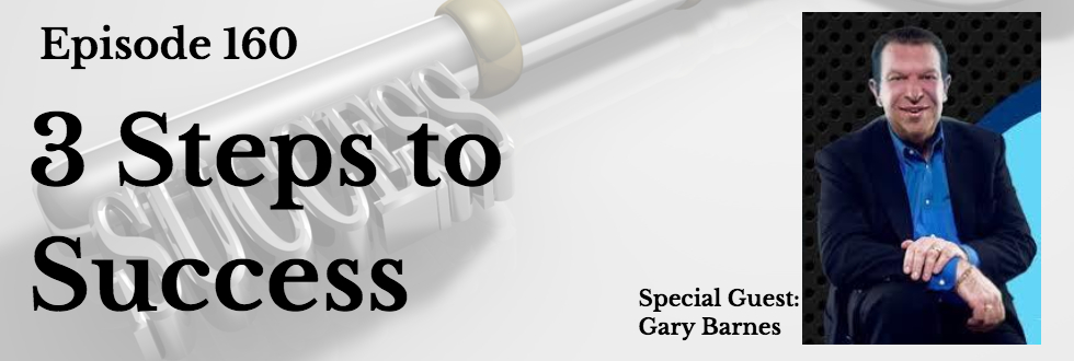 160: 3 Steps to Success: Gary Barnes