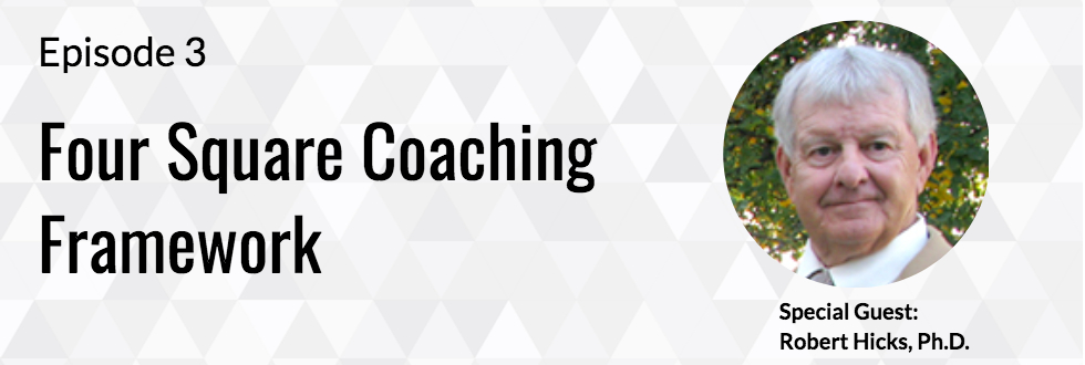 03: Four Square Coaching Framework with Dr. Robert Hicks