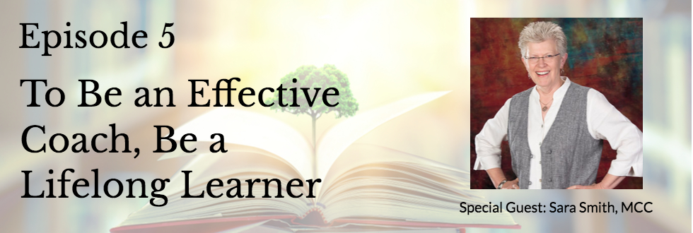 05: To Be an Effective Coach, Be a Lifelong Learner with Sara C. Smith