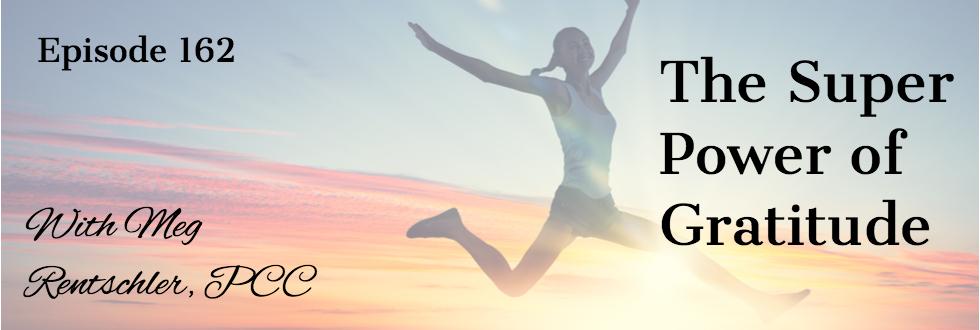 162: The Superpower of Gratitude: Meg Rentschler, PCC