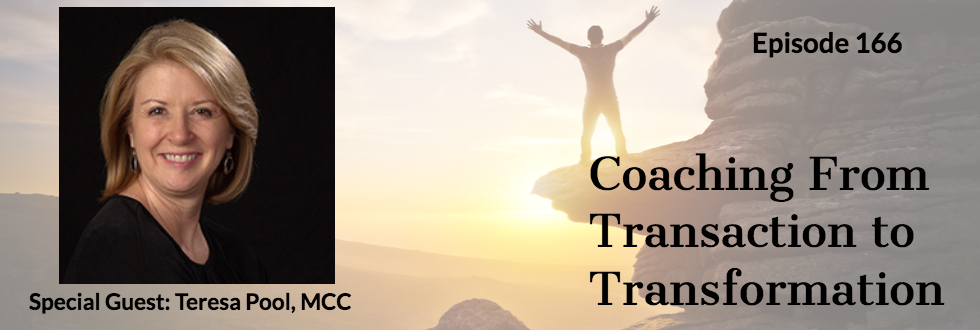 166: Coaching From Transaction to Transformation : Teresa Pool, MCC