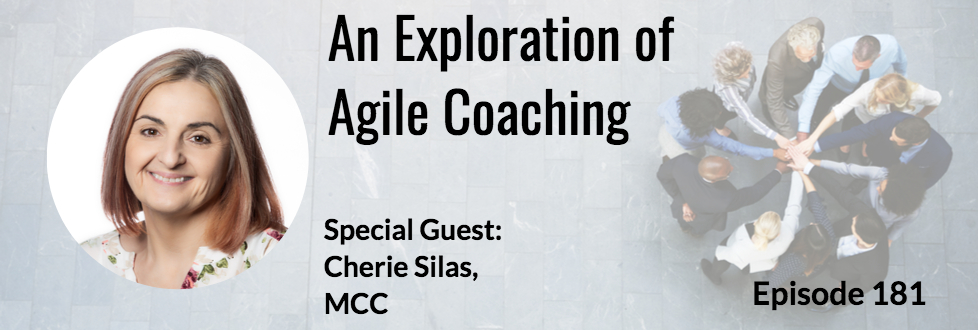181: An Exploration of Agile Coaching: Cherie Silas, MCC