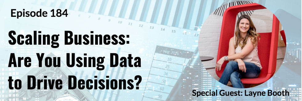 184: Scaling Business: Are You Using Data to Drive Decisions? with Layne Booth