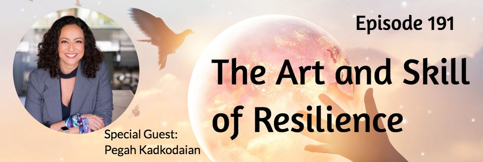 191: The Art and Skill of Resilience: Pegah Kadkhodaian