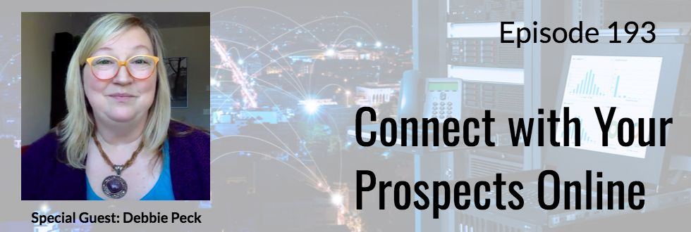 193: Connect with your Prospects Online: Debbie Peck