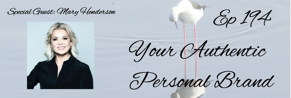 194: Your Authentic Personal Brand: Mary Henderson