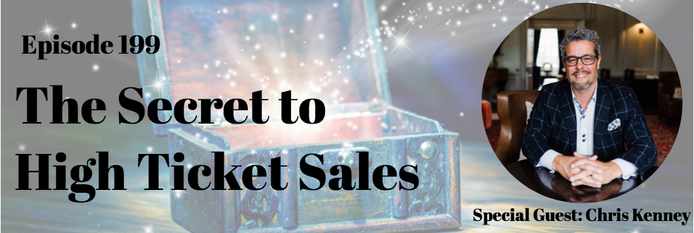 199: The Secret to High Ticket Sales: Chris Kenney