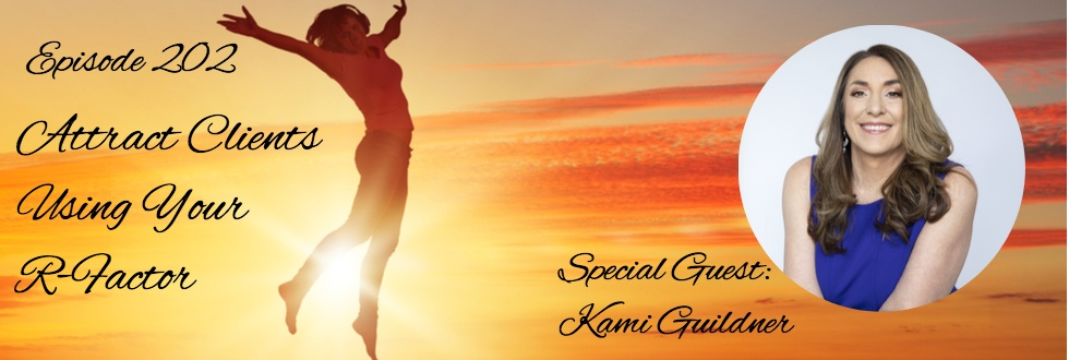 202: Attract Clients Using Your R-Factor:  Kami Guildner