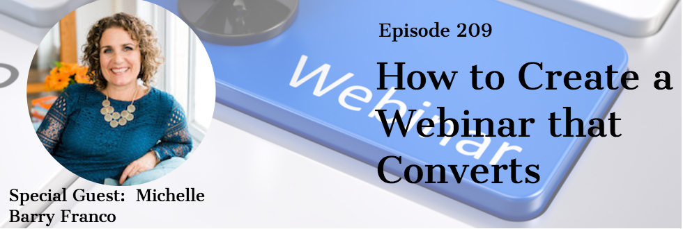 209: How to Create a Webinar that Converts: Michelle Barry Franco
