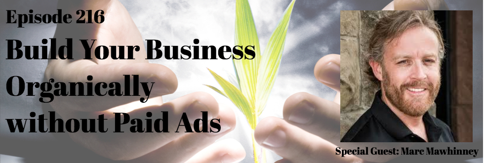 216: Build Your Business Organically Without Paid Ads: Marc Mawhinney