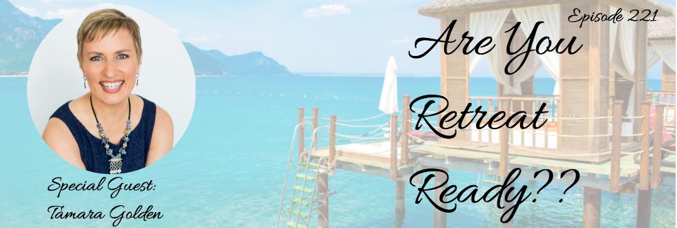 221: Are You Retreat Ready: Tamara Golden