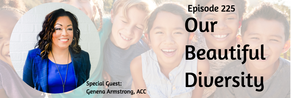 225: Our Beautiful Diversity: Genena Armstrong, ACC