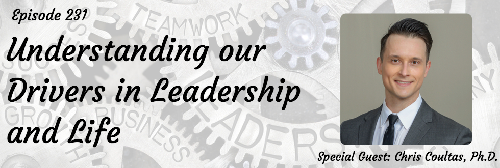 231: Understanding our Drivers in Leadership and Life: Chris Coultas, Ph.D.