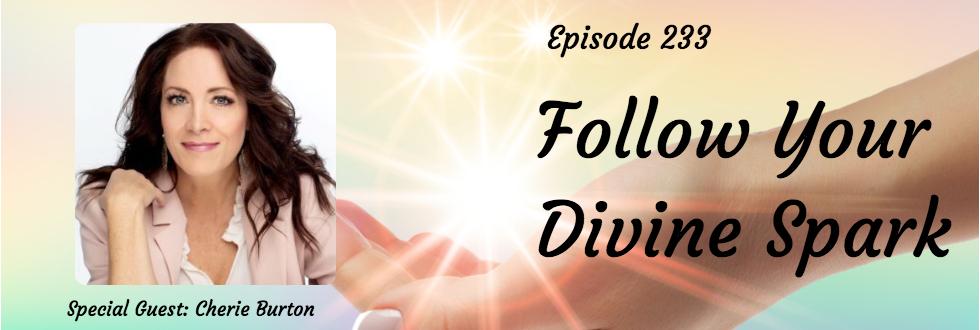 233: Follow Your Divine Spark: Cherie Burton