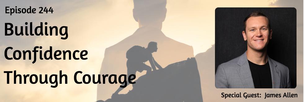 244: Building Confidence Through Courage: James Allen