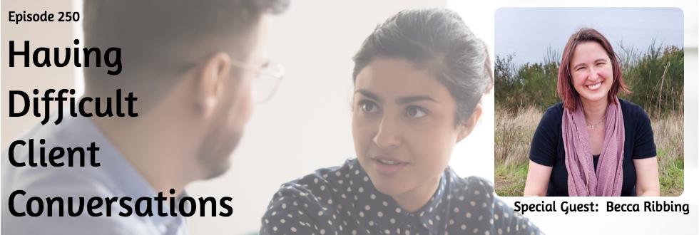 250: Having Difficult Client Conversations: Becca Ribbing